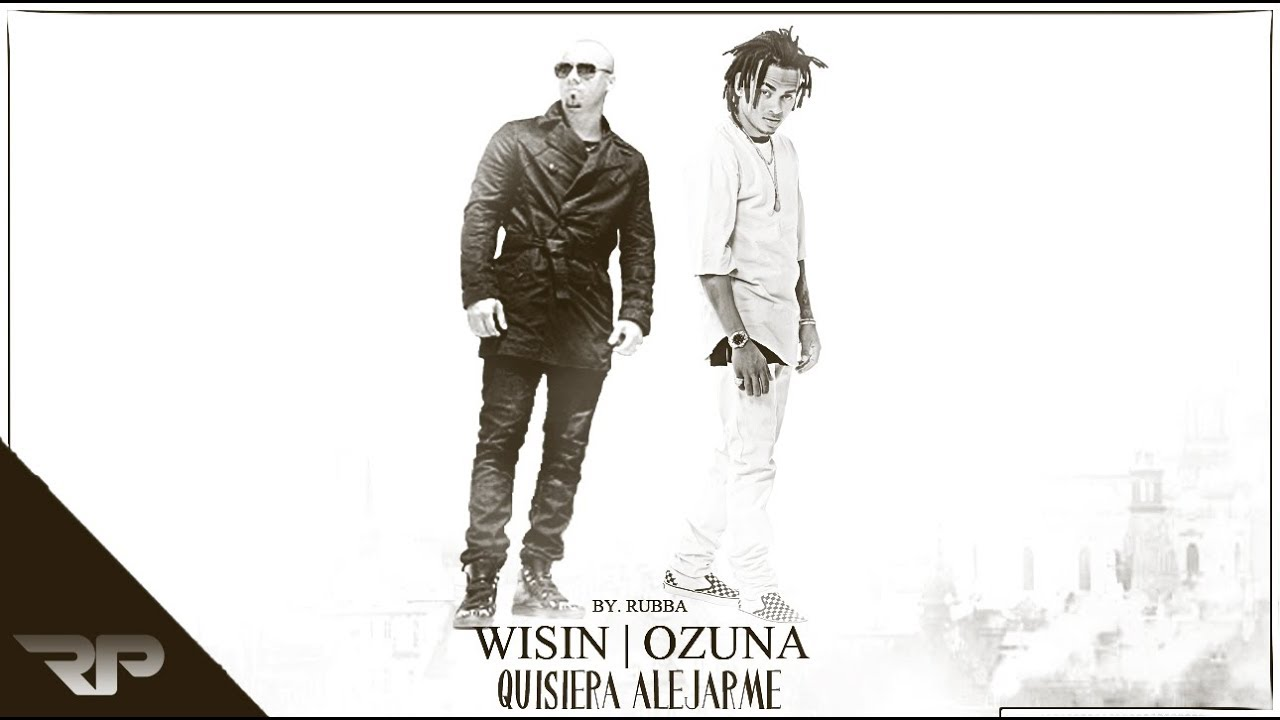Wisin & Ozuna- Quisiera Alejarme